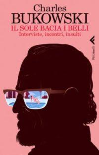 """La copertina disegnata da Ponzi del libro """"Il sole bacia i belli"""" di Bukowski"""